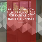Privacy Window Film Applications for Kansas City Homes & Offices