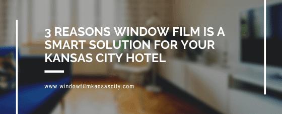 reasons hotel window film kansas city